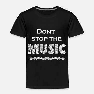 Dont stop the music dance party - Toddler Premium T-Shirt