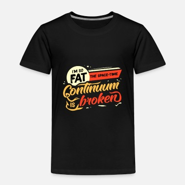 Fat Lazy fat fat fat fat gift idea - Toddler Premium T-Shirt