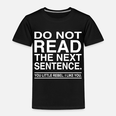 Rebel Do Not Read The Next Sentence You Rebel Funny - Toddler Premium T-Shirt