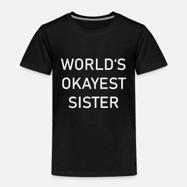 Legal Age World okayest sister birthday family gift - Toddler Premium T-Shirt