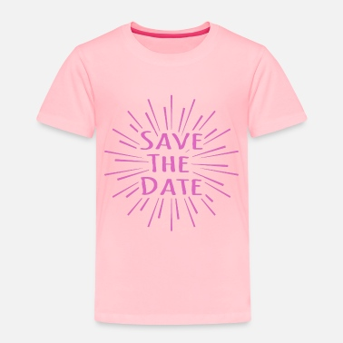 Date Save the date - Toddler Premium T-Shirt