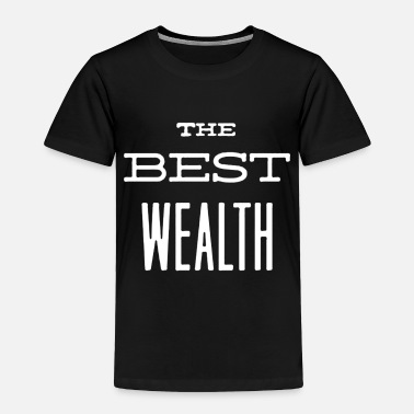 Wealth The best wealth - Toddler Premium T-Shirt