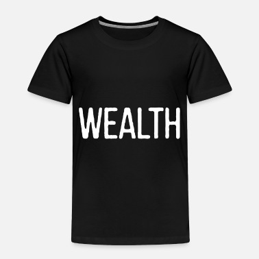 Wealth Wealth only - Toddler Premium T-Shirt