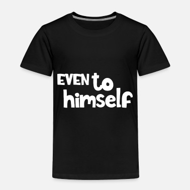 Evening Even to himself - Toddler Premium T-Shirt