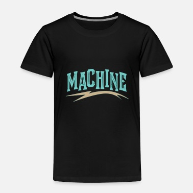 Machine Machine - Toddler Premium T-Shirt