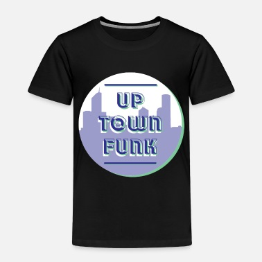 Up Town Funk - Toddler Premium T-Shirt