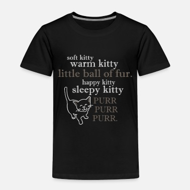Soft Kitty Soft Kitty, - Toddler Premium T-Shirt