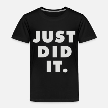 Just Did It Just Did It - Toddler Premium T-Shirt