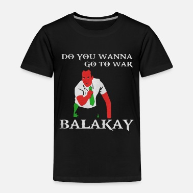 War Key & Peele Do you wanna go to war Balakay - Toddler Premium T-Shirt