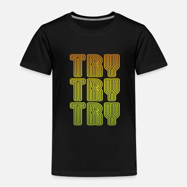 Try try try try - Toddler Premium T-Shirt