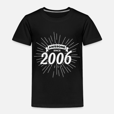 Since Awesome since 2006 - Toddler Premium T-Shirt