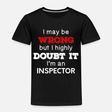 Love I May Be Wrong But I Highly Doubt It I'm Inspector - Toddler Premium T-Shirt