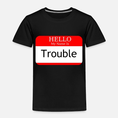 Hello My Name Is Hello My Name Is Trouble - Toddler Premium T-Shirt