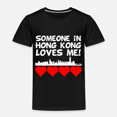 Hong Kong Someone In Hong Kong China Loves Me - Toddler Premium T-Shirt