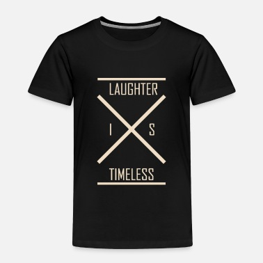Laughter Laughter Is Timeless - Toddler Premium T-Shirt