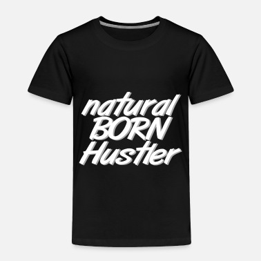 Hustler natural born Hustler - Toddler Premium T-Shirt