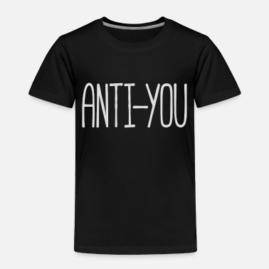 Anti Anti You - Toddler Premium T-Shirt