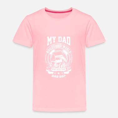 Daddy My Dad Builds The World, what does your dad do? - Toddler Premium T-Shirt