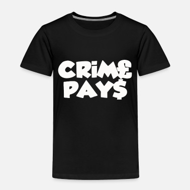 Pay CRIME PAYS - Toddler Premium T-Shirt