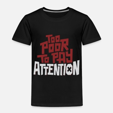 Poor Too Poor - Toddler Premium T-Shirt