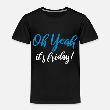 Provocation Oh yeah it's friday - Toddler Premium T-Shirt