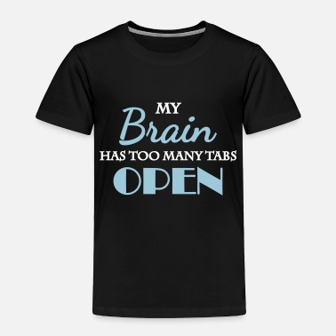 My brain has too many tabs open - Toddler Premium T-Shirt