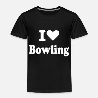 I Love Bowling i love bowling - Toddler Premium T-Shirt