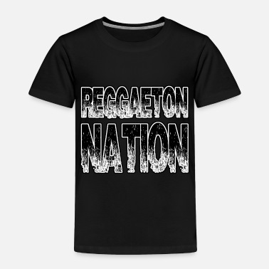 Reggaeton Reggaeton Nation - Toddler Premium T-Shirt