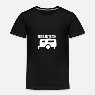 Trailer Trash TRailer trash - Toddler Premium T-Shirt