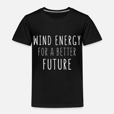 Energy Transition wind energy for a better future - Toddler Premium T-Shirt
