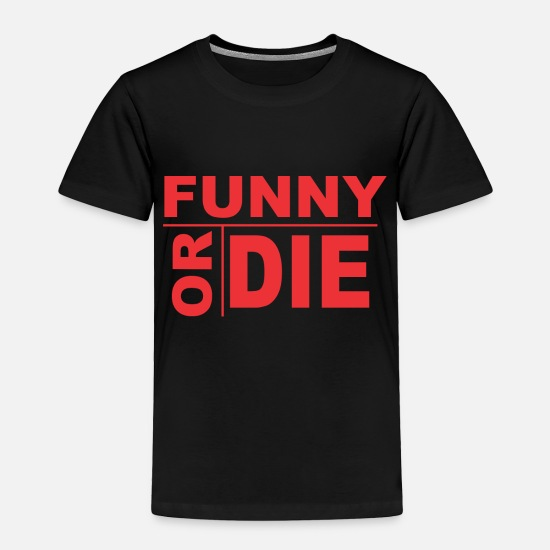 Die Baby Clothing - FUNNY OR DIE - Toddler Premium T-Shirt black