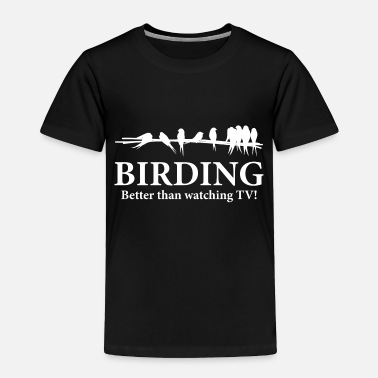 Better Birder Birding Gift Idea - Toddler Premium T-Shirt