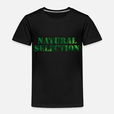 Selection NATURAL SELECTION - Toddler Premium T-Shirt