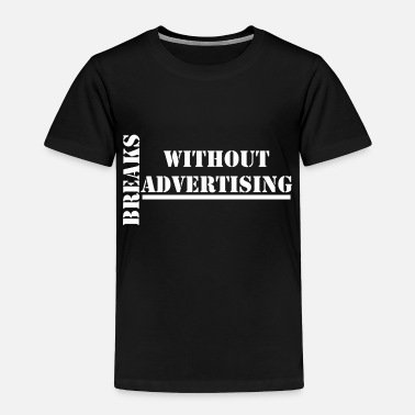 without advertising breaks - Toddler Premium T-Shirt
