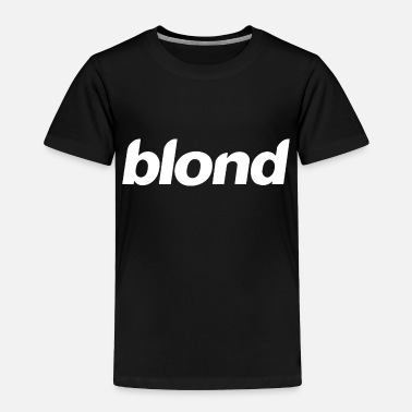 Blonde Blonde Blond - Toddler Premium T-Shirt