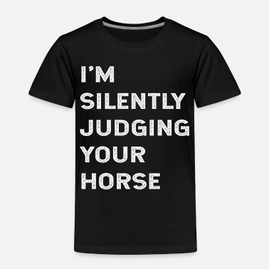 Horse Owner Joke I'm Silently Judging Your Horse Owner Lover Gift - Toddler Premium T-Shirt
