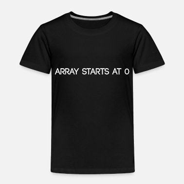 Array Programmer Humor Array starts at 0 - Toddler Premium T-Shirt