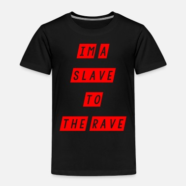 Slave Female slave to the rave - Toddler Premium T-Shirt