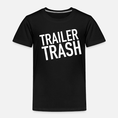 Trailer Trash Redneck Trailer Trash White Trash Southern States - Toddler Premium T-Shirt