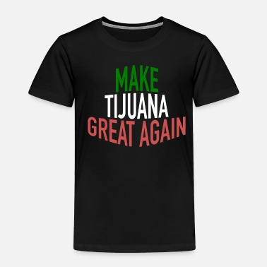 El Salvador Make Tijuana Great Again Political Statement - Toddler Premium T-Shirt