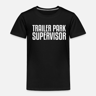 Trailer Trash Trailer Park Supervisor | Redneck Lives Matter - Toddler Premium T-Shirt