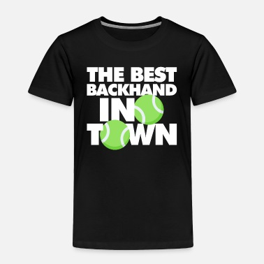 Backhand The Best backhand In Town Funny Tennis - Toddler Premium T-Shirt