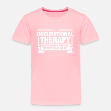 Occupation Occupational Therapist design Gift Occupational - Toddler Premium T-Shirt
