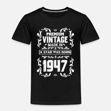 Original A Star Was Born In 1947 - Toddler Premium T-Shirt