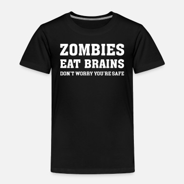 ZOMBIES EAT BRAINS - Toddler Premium T-Shirt