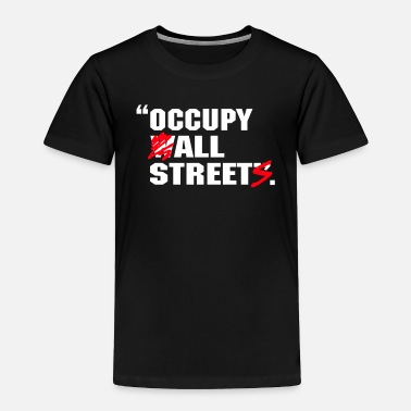 Occupy Wall Street occupy wall street - Toddler Premium T-Shirt