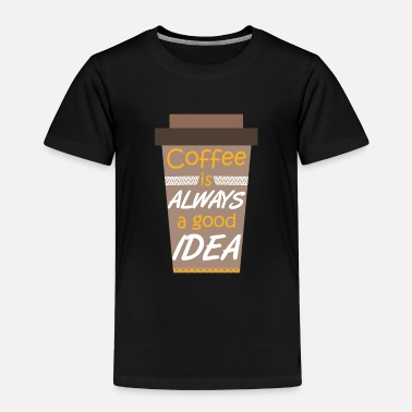 Coffeeshop Coffee is always a good idea Coffeeshop - Toddler Premium T-Shirt