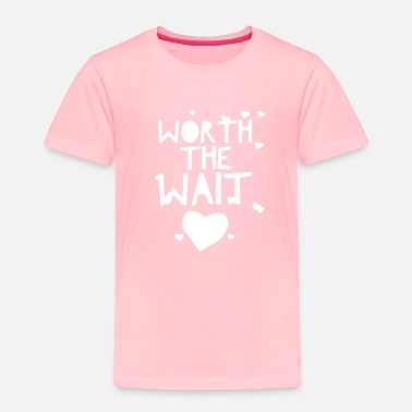 Wait Worth the Wait - Toddler Premium T-Shirt