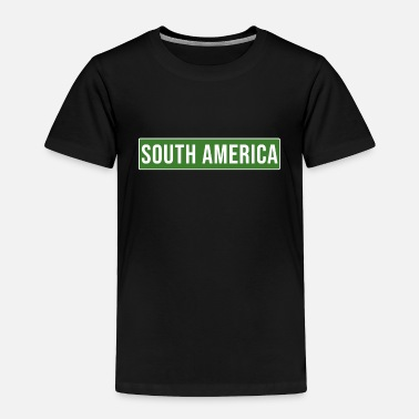 South America South America - Toddler Premium T-Shirt