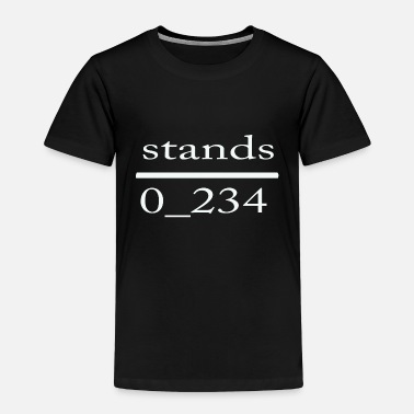 Stand stands - Toddler Premium T-Shirt